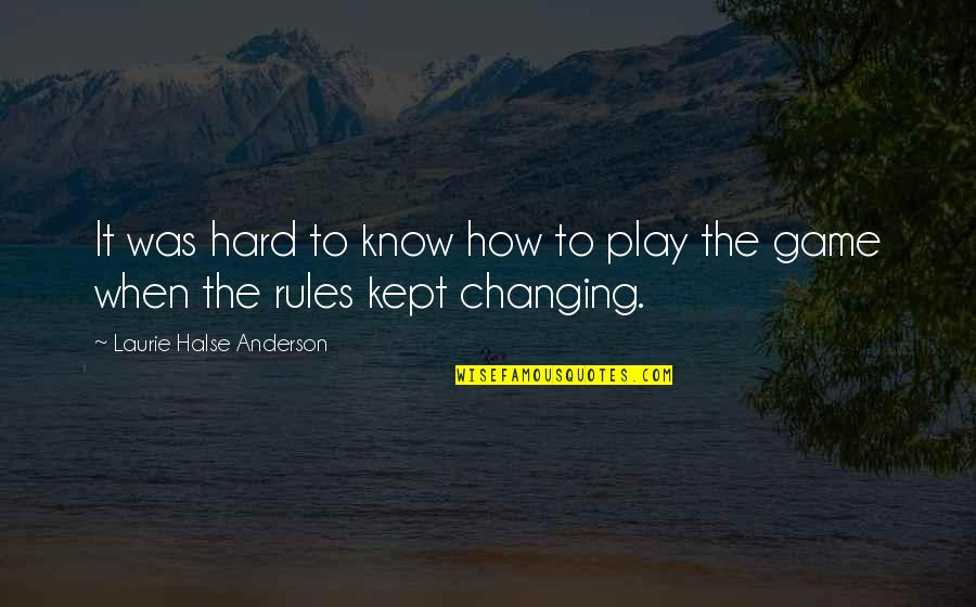 Life When It's Hard Quotes By Laurie Halse Anderson: It was hard to know how to play