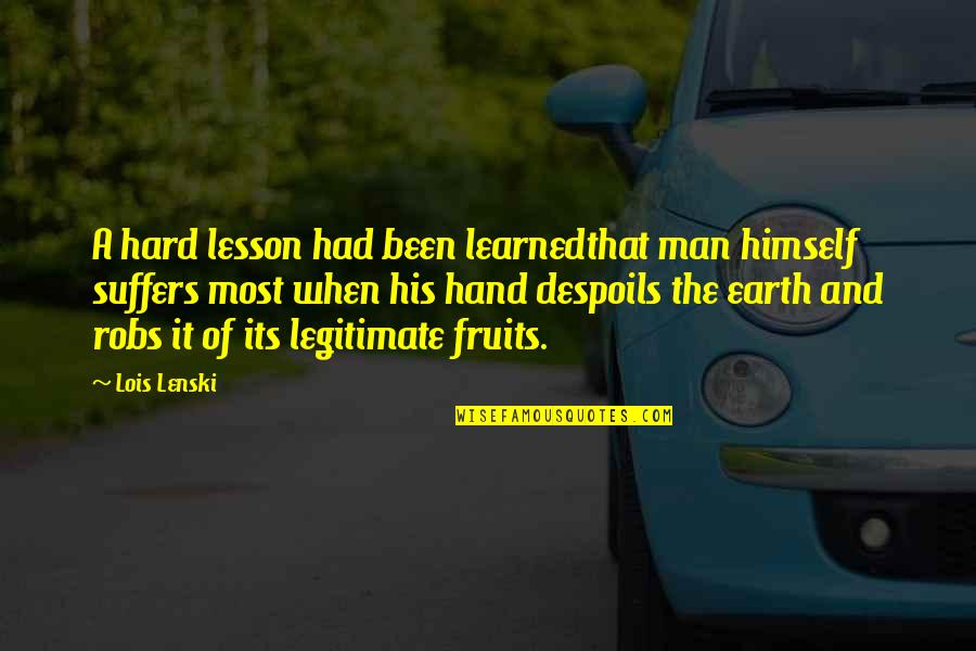 Life When It's Hard Quotes By Lois Lenski: A hard lesson had been learnedthat man himself