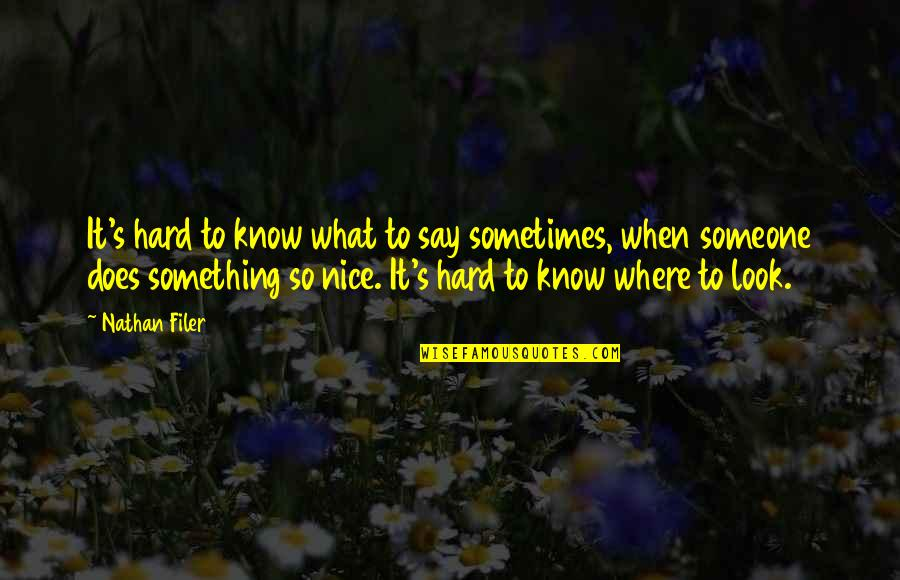 Life When It's Hard Quotes By Nathan Filer: It's hard to know what to say sometimes,