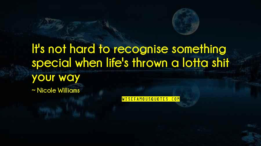 Life When It's Hard Quotes By Nicole Williams: It's not hard to recognise something special when