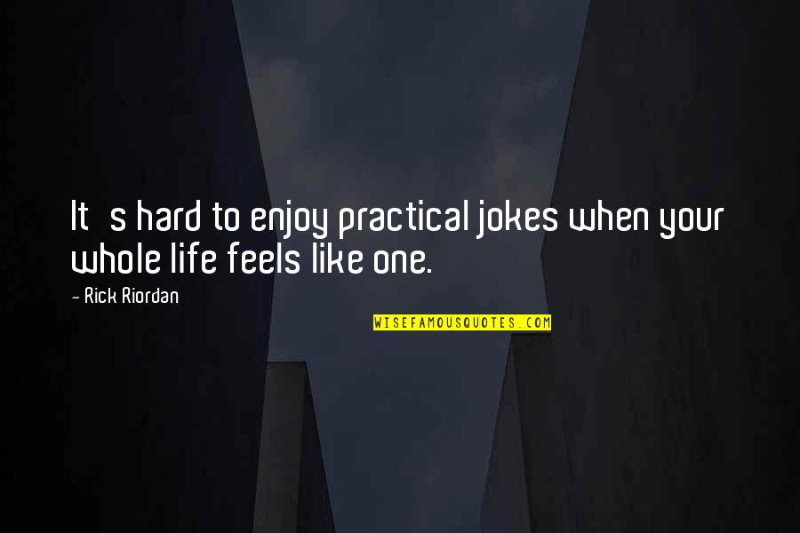 Life When It's Hard Quotes By Rick Riordan: It's hard to enjoy practical jokes when your
