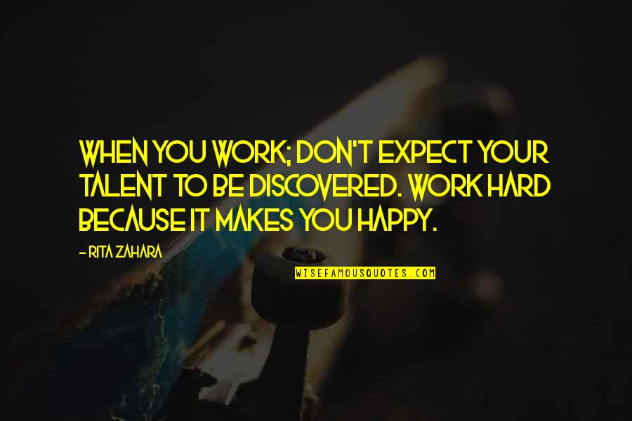 Life When It's Hard Quotes By Rita Zahara: When you work; don't expect your talent to