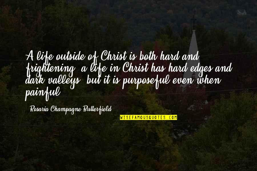 Life When It's Hard Quotes By Rosaria Champagne Butterfield: A life outside of Christ is both hard