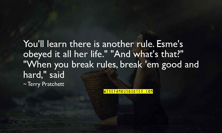 Life When It's Hard Quotes By Terry Pratchett: You'll learn there is another rule. Esme's obeyed