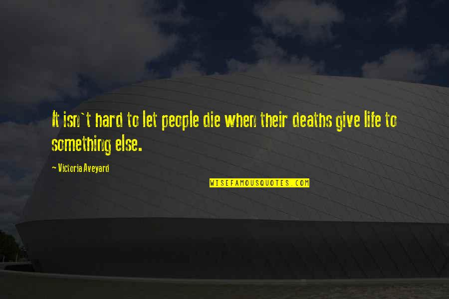 Life When It's Hard Quotes By Victoria Aveyard: It isn't hard to let people die when