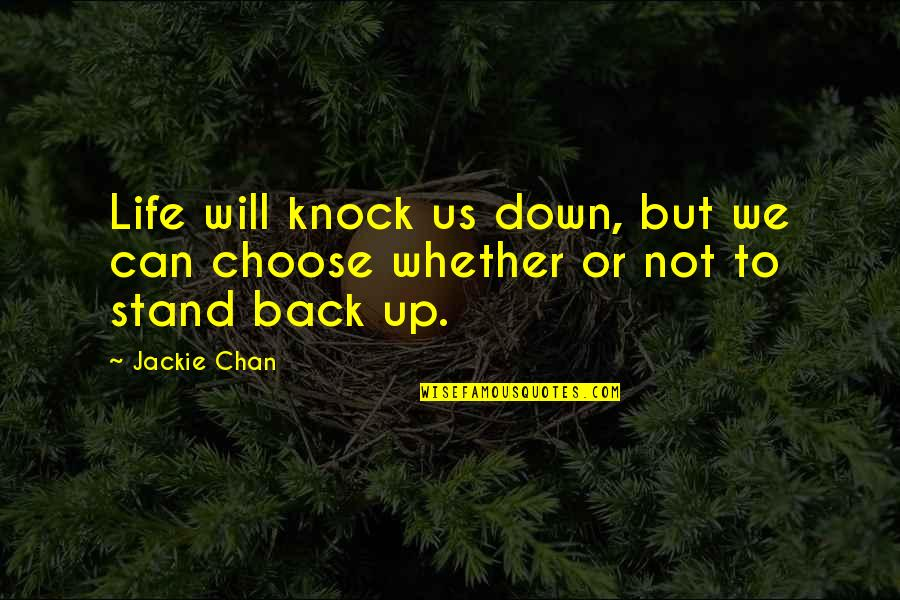 Life Will Knock You Down Quotes By Jackie Chan: Life will knock us down, but we can