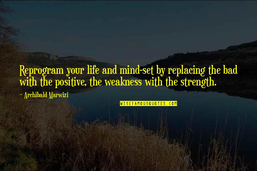 Life With Attitude Quotes By Archibald Marwizi: Reprogram your life and mind-set by replacing the