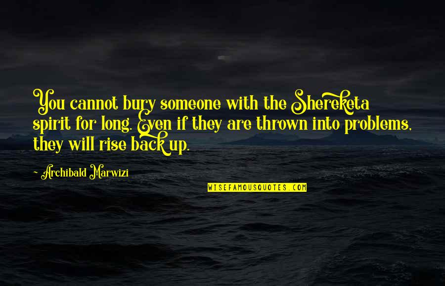 Life With Attitude Quotes By Archibald Marwizi: You cannot bury someone with the Shereketa spirit