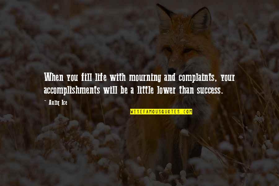 Life With Attitude Quotes By Auliq Ice: When you fill life with mourning and complaints,