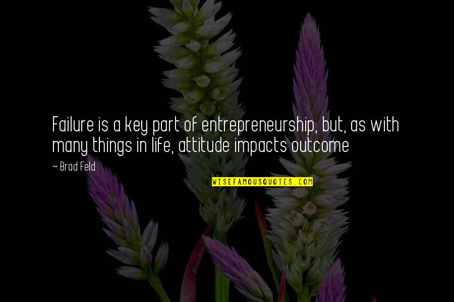 Life With Attitude Quotes By Brad Feld: Failure is a key part of entrepreneurship, but,