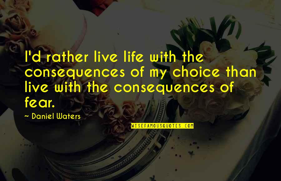 Life With Attitude Quotes By Daniel Waters: I'd rather live life with the consequences of