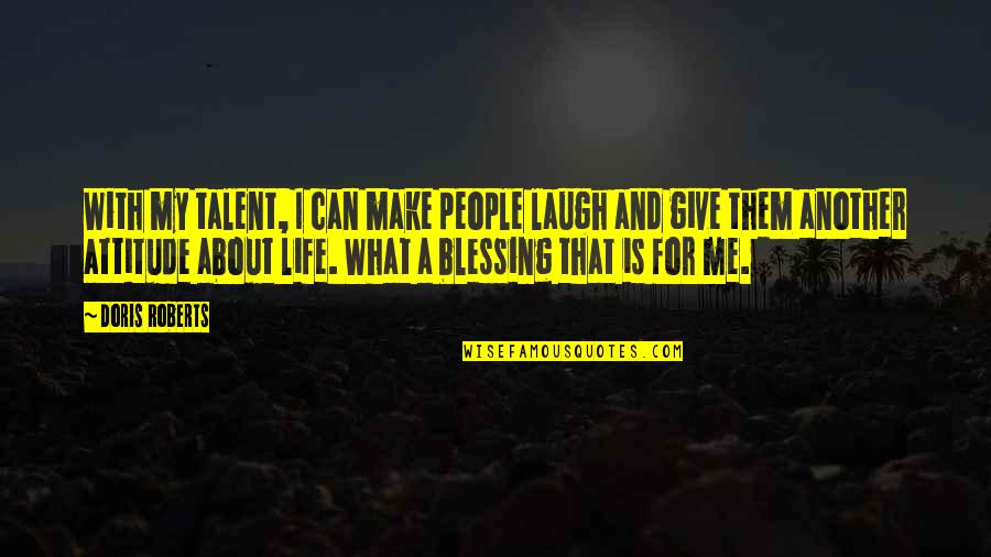 Life With Attitude Quotes By Doris Roberts: With my talent, I can make people laugh