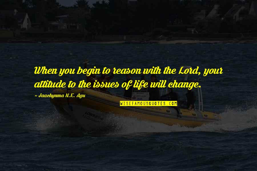Life With Attitude Quotes By Jaachynma N.E. Agu: When you begin to reason with the Lord,