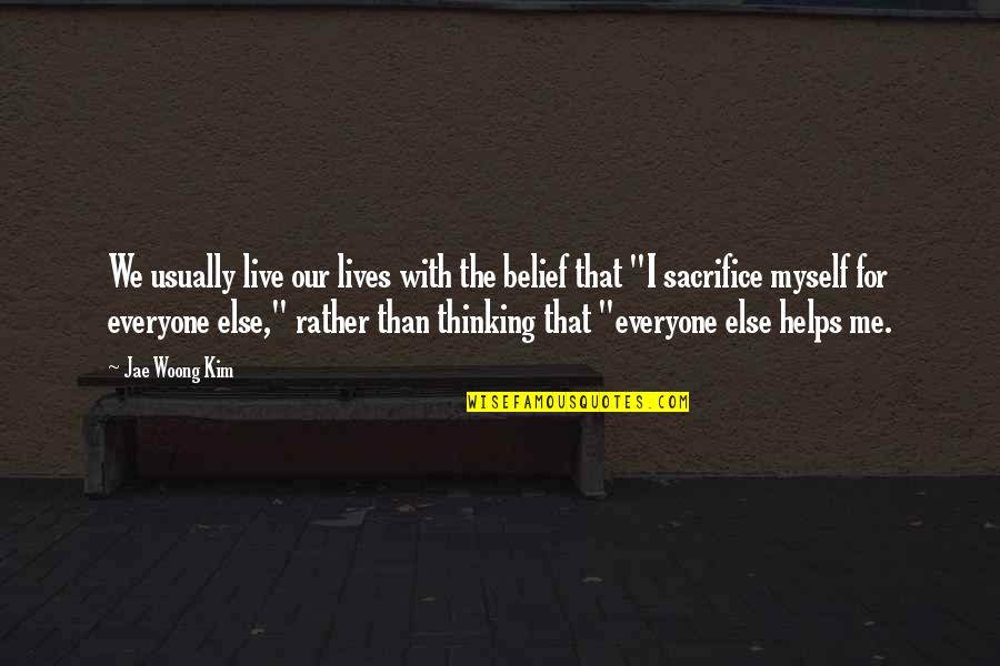 Life With Attitude Quotes By Jae Woong Kim: We usually live our lives with the belief