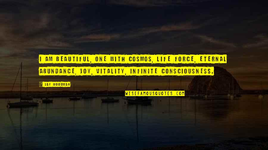 Life With Attitude Quotes By Jay Woodman: I am beautiful, one with cosmos, life force,