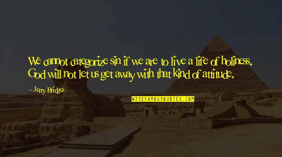 Life With Attitude Quotes By Jerry Bridges: We cannot categorize sin if we are to