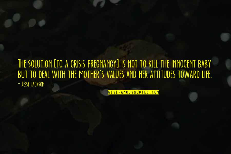 Life With Attitude Quotes By Jesse Jackson: The solution [to a crisis pregnancy] is not