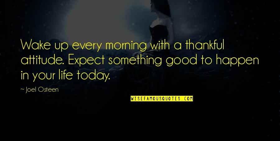 Life With Attitude Quotes By Joel Osteen: Wake up every morning with a thankful attitude.
