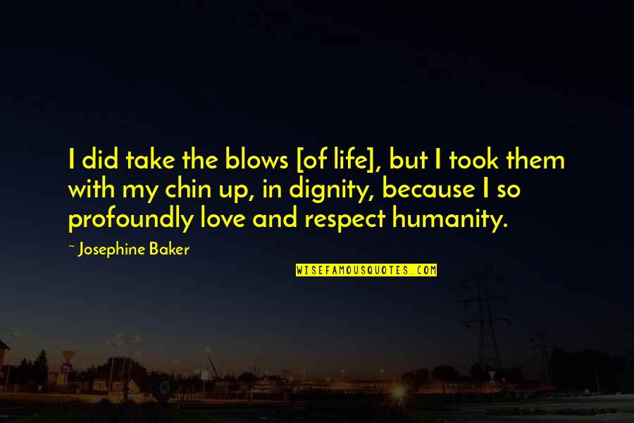 Life With Attitude Quotes By Josephine Baker: I did take the blows [of life], but
