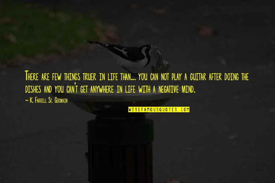 Life With Attitude Quotes By K. Farrell St. Germain: There are few things truer in life than...