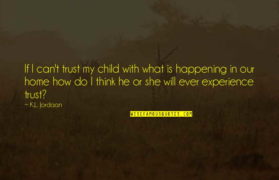 Life With Attitude Quotes By K.L. Jordaan: If I can't trust my child with what