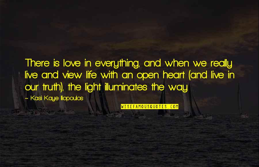 Life With Attitude Quotes By Kasi Kaye Iliopoulos: There is love in everything, and when we