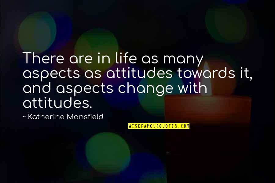 Life With Attitude Quotes By Katherine Mansfield: There are in life as many aspects as