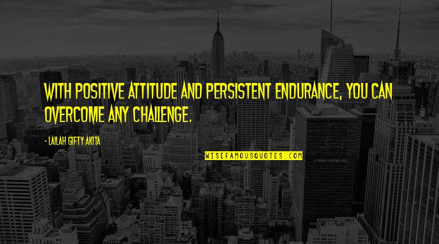 Life With Attitude Quotes By Lailah Gifty Akita: With positive attitude and persistent endurance, you can