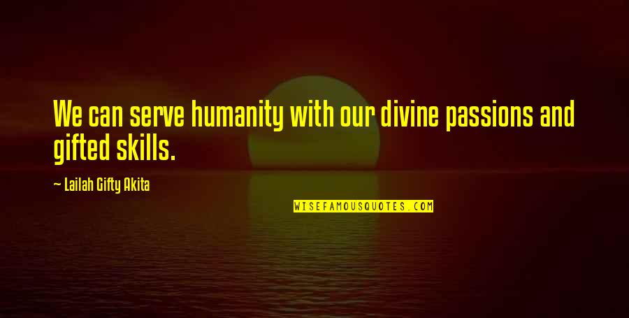 Life With Attitude Quotes By Lailah Gifty Akita: We can serve humanity with our divine passions