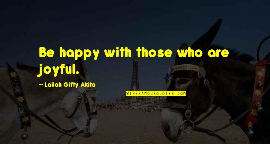 Life With Attitude Quotes By Lailah Gifty Akita: Be happy with those who are joyful.