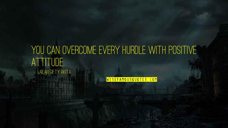 Life With Attitude Quotes By Lailah Gifty Akita: You can overcome every hurdle with positive attitude.
