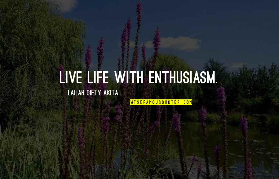 Life With Attitude Quotes By Lailah Gifty Akita: Live life with enthusiasm.