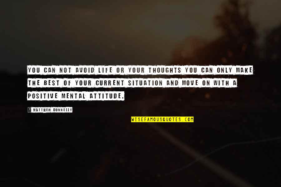 Life With Attitude Quotes By Matthew Donnelly: You can not avoid life or your thoughts