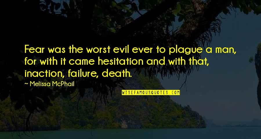 Life With Attitude Quotes By Melissa McPhail: Fear was the worst evil ever to plague