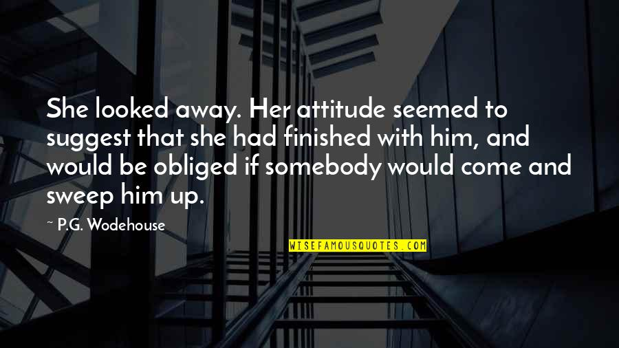 Life With Attitude Quotes By P.G. Wodehouse: She looked away. Her attitude seemed to suggest