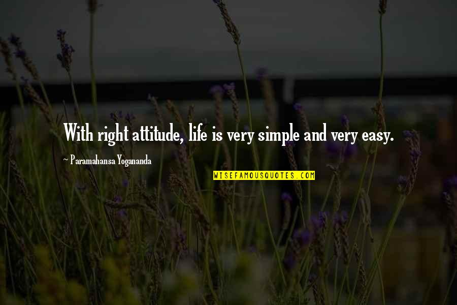 Life With Attitude Quotes By Paramahansa Yogananda: With right attitude, life is very simple and