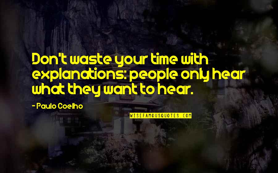 Life With Attitude Quotes By Paulo Coelho: Don't waste your time with explanations: people only