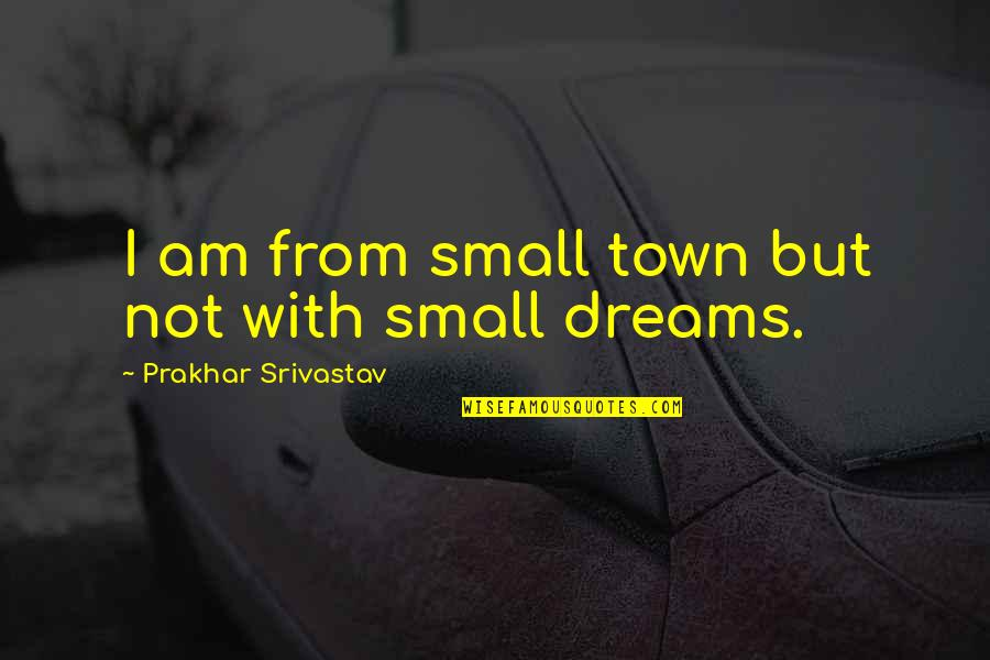 Life With Attitude Quotes By Prakhar Srivastav: I am from small town but not with