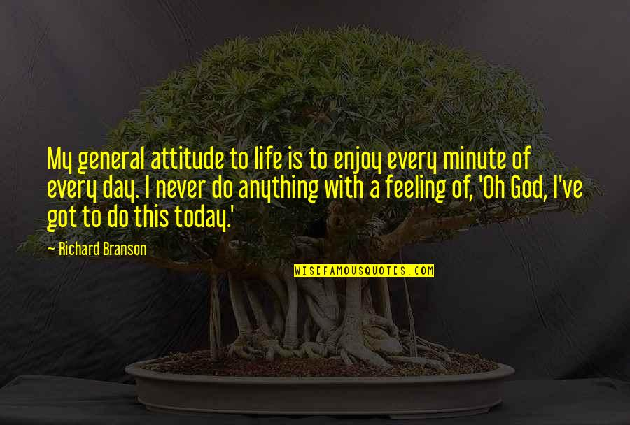 Life With Attitude Quotes By Richard Branson: My general attitude to life is to enjoy