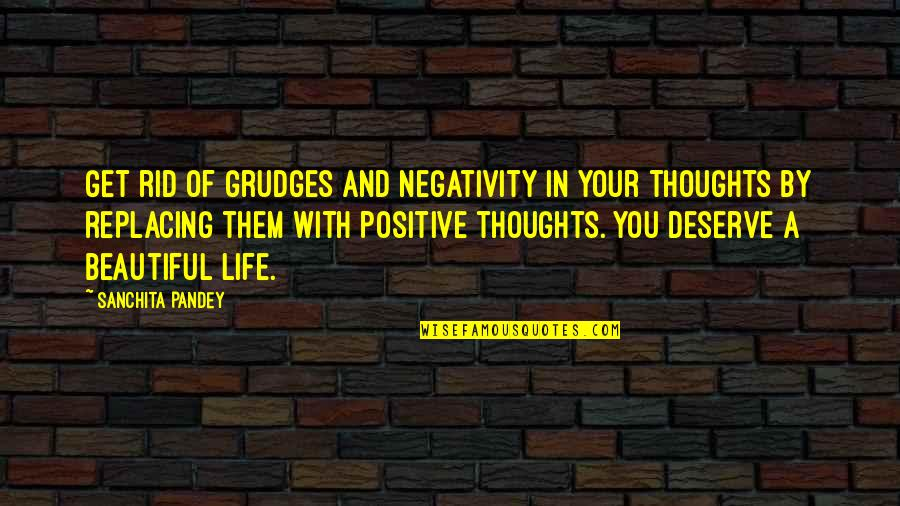 Life With Attitude Quotes By Sanchita Pandey: Get rid of grudges and negativity in your