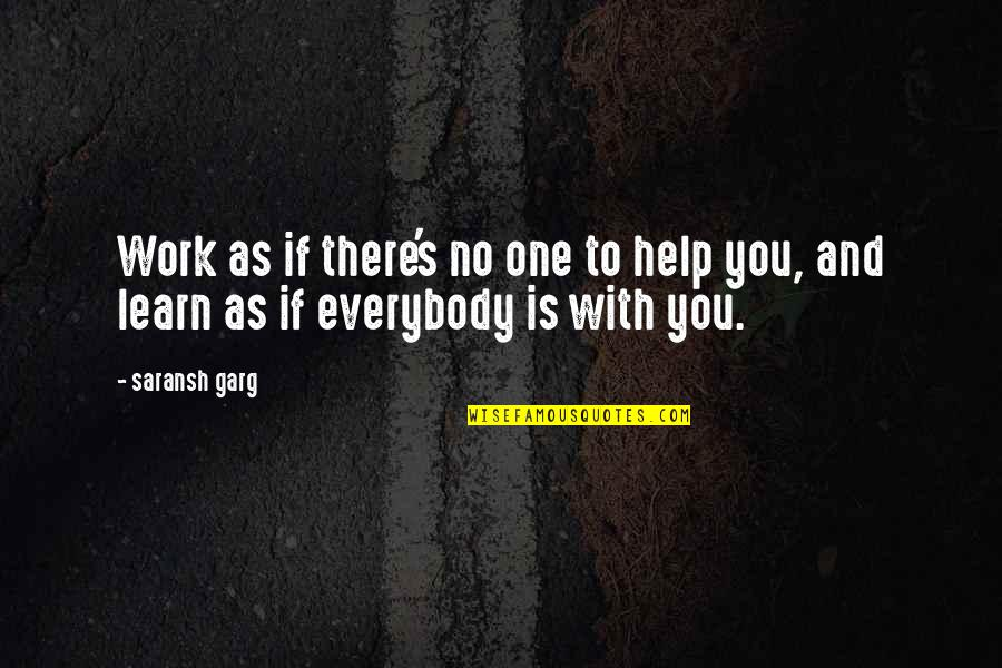 Life With Attitude Quotes By Saransh Garg: Work as if there's no one to help