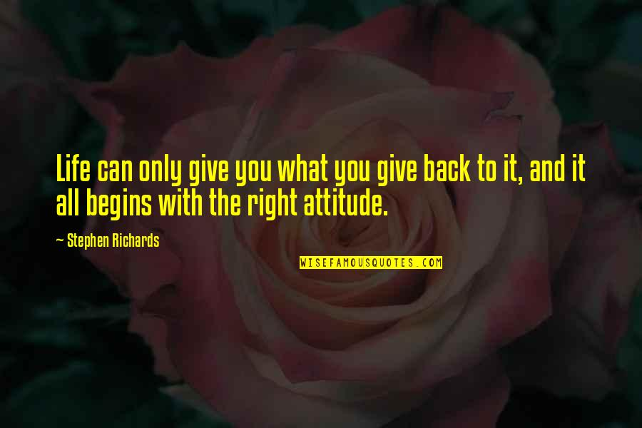 Life With Attitude Quotes By Stephen Richards: Life can only give you what you give