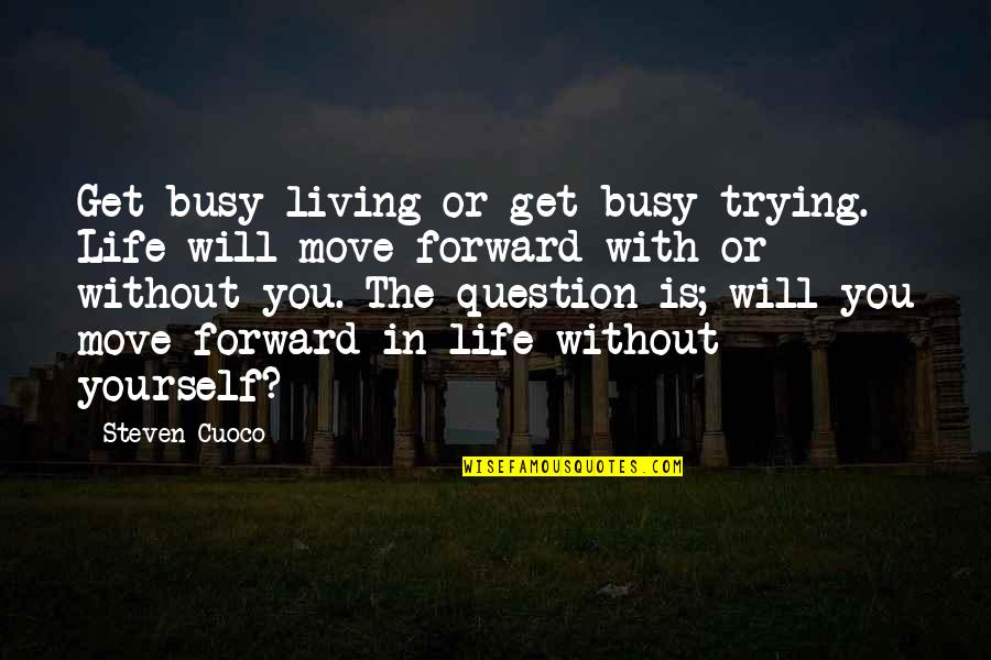 Life With Attitude Quotes By Steven Cuoco: Get busy living or get busy trying. Life