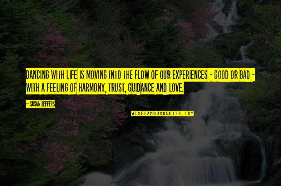 Life With Attitude Quotes By Susan Jeffers: Dancing with life is moving into the flow
