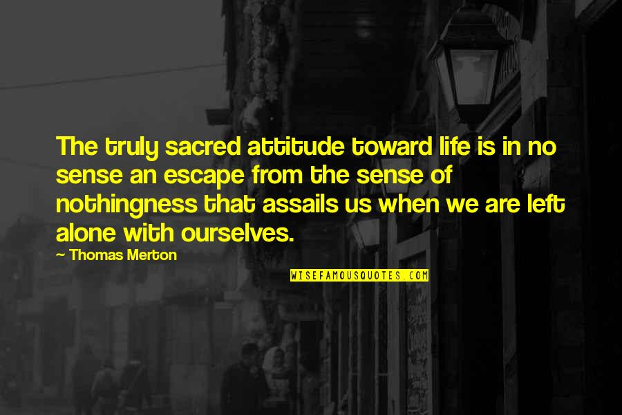 Life With Attitude Quotes By Thomas Merton: The truly sacred attitude toward life is in