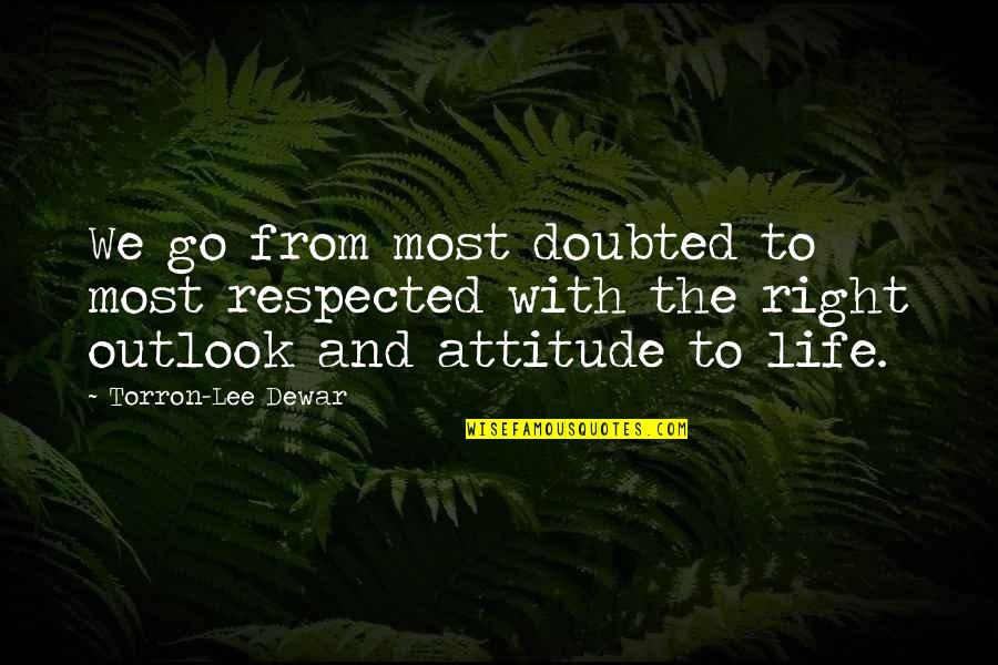 Life With Attitude Quotes By Torron-Lee Dewar: We go from most doubted to most respected