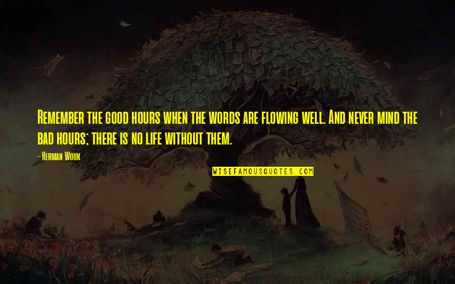 Life With Bad Words Quotes By Herman Wouk: Remember the good hours when the words are