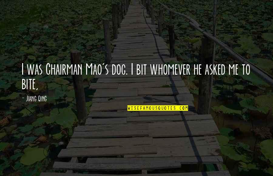 Life With Bad Words Quotes By Jiang Qing: I was Chairman Mao's dog. I bit whomever