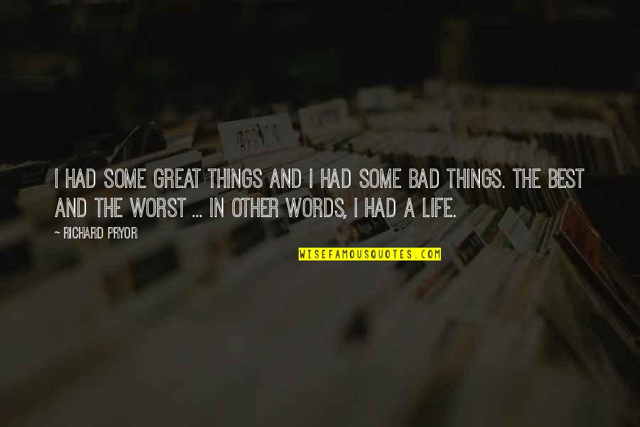 Life With Bad Words Quotes By Richard Pryor: I had some great things and I had