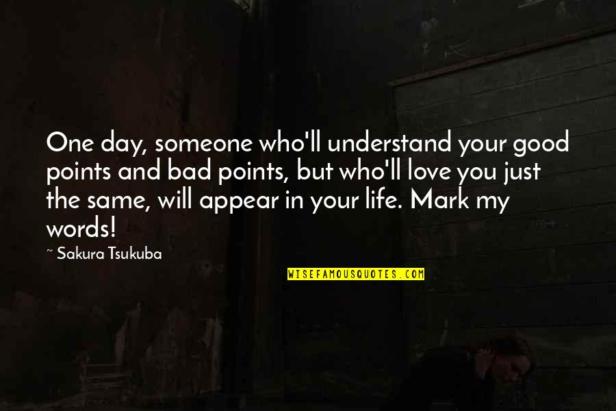 Life With Bad Words Quotes By Sakura Tsukuba: One day, someone who'll understand your good points